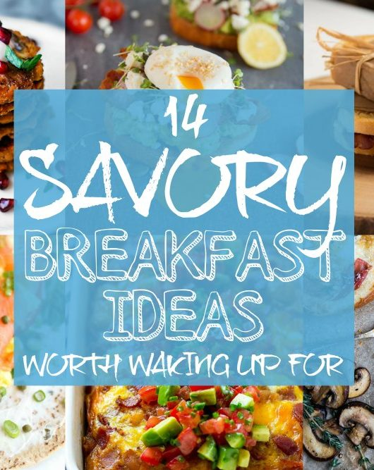 14 Savory Breakfast Ideas Worth Waking Up For
